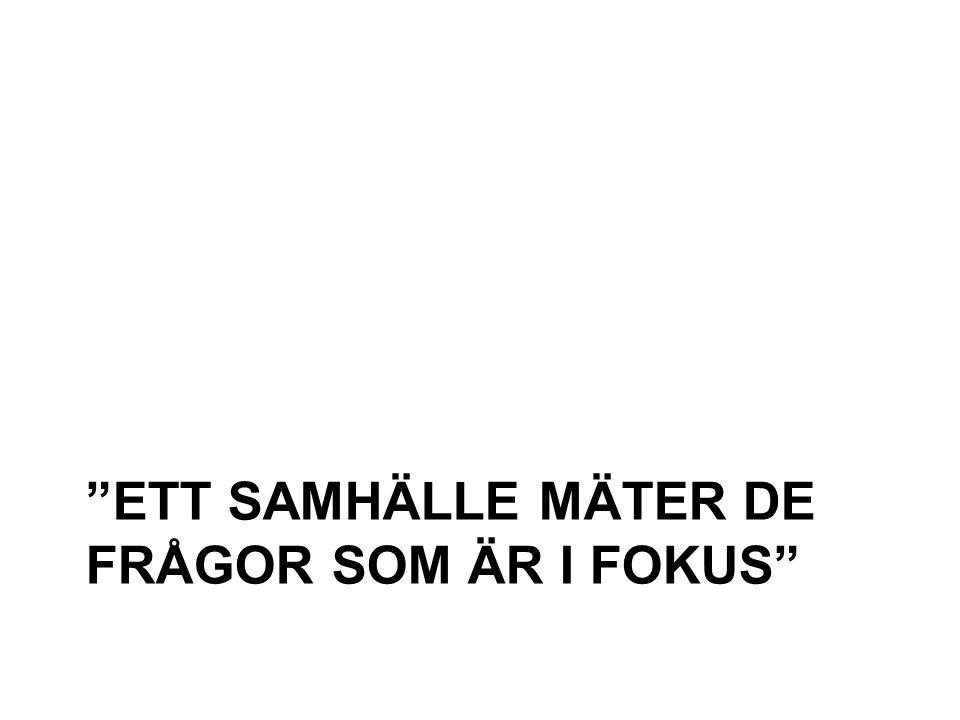 """""""ETT SAMHÄLLE MÄTER DE FRÅGOR SOM ÄR I FOKUS"""""""