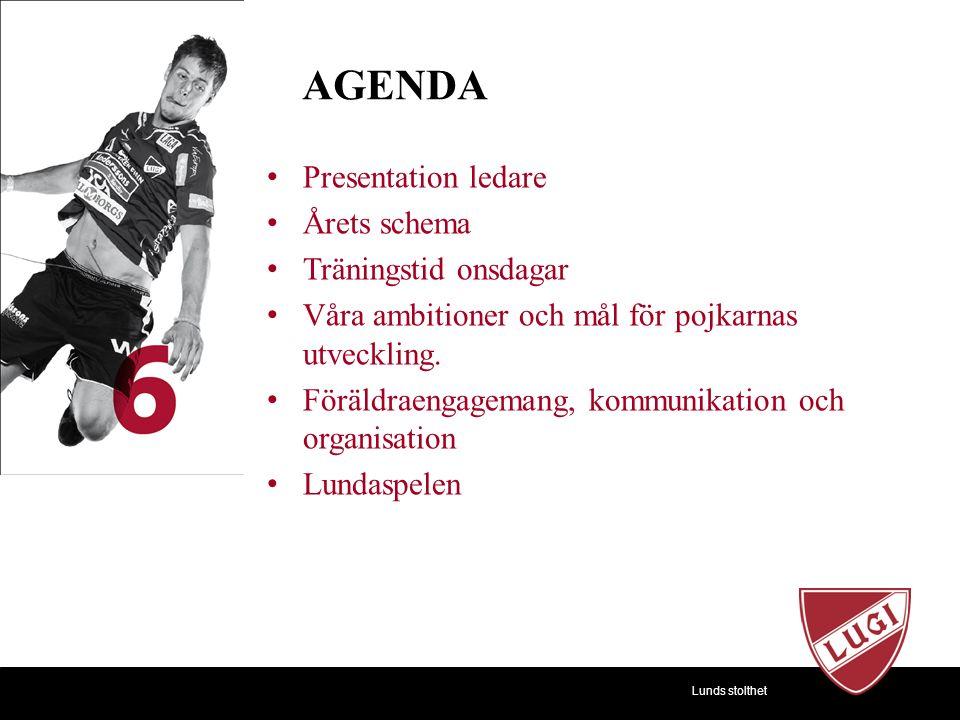 Lunds stolthet Presentation ledare Årets schema Träningstid onsdagar Våra ambitioner och mål för pojkarnas utveckling.