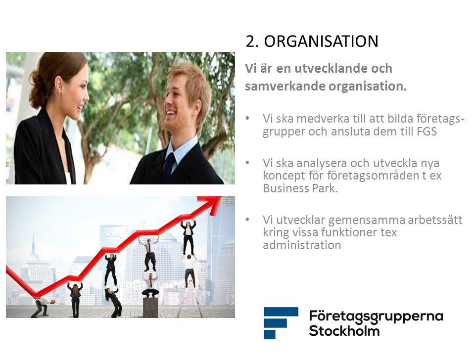 2. ORGANISATION Vi är en utvecklande och samverkande organisation. Vi ska medverka till att bilda företags- grupper och ansluta dem till FGS Vi ska an