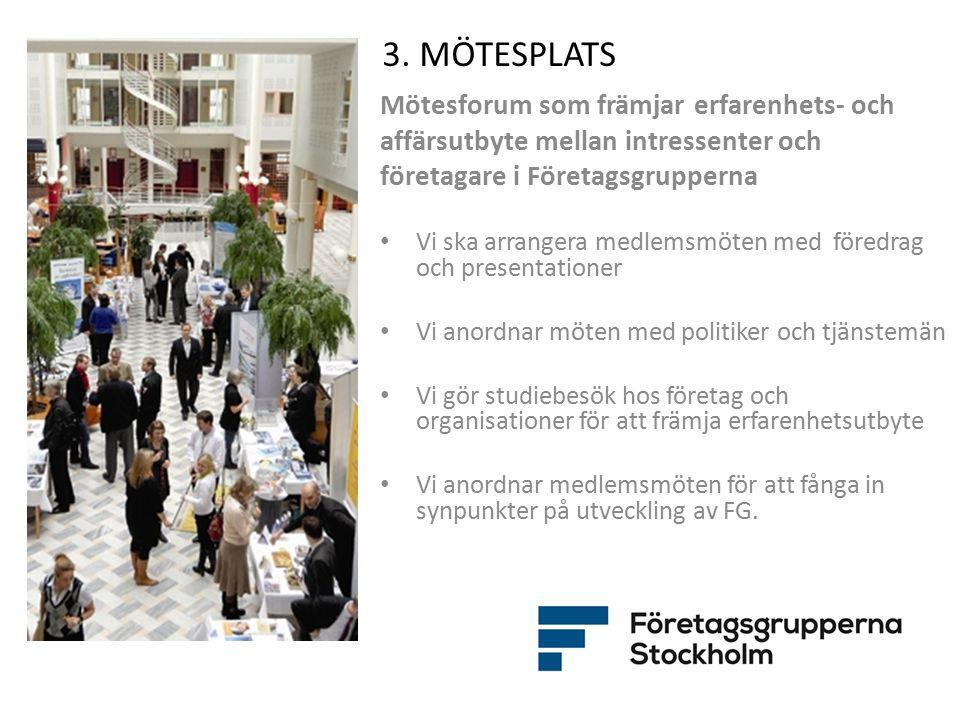 3. MÖTESPLATS Mötesforum som främjar erfarenhets- och affärsutbyte mellan intressenter och företagare i Företagsgrupperna Vi ska arrangera medlemsmöte