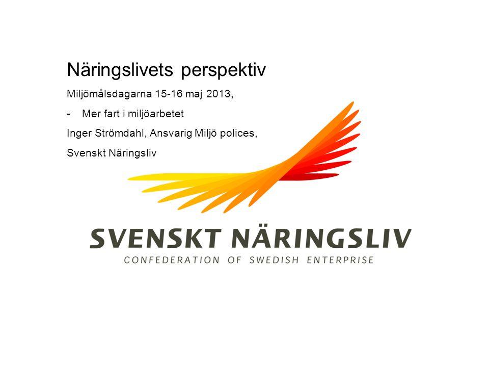 Näringslivets perspektiv Miljömålsdagarna 15-16 maj 2013, -Mer fart i miljöarbetet Inger Strömdahl, Ansvarig Miljö polices, Svenskt Näringsliv