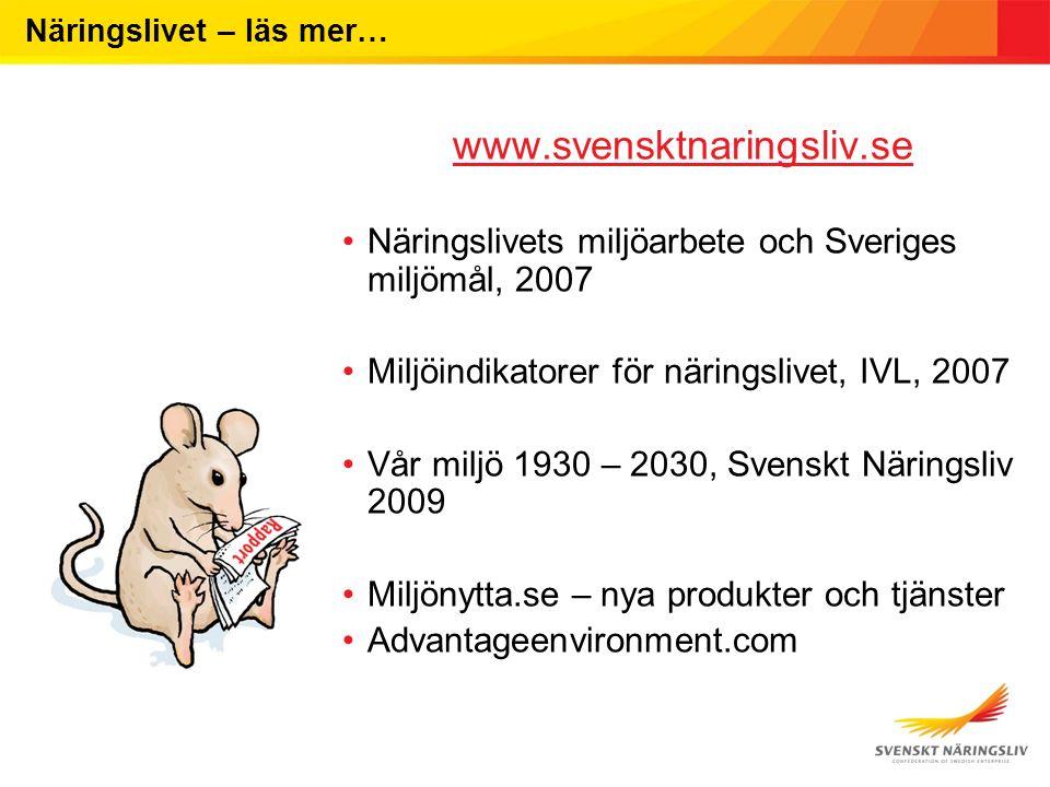 Näringslivet – läs mer… www.svensktnaringsliv.se Näringslivets miljöarbete och Sveriges miljömål, 2007 Miljöindikatorer för näringslivet, IVL, 2007 Vå