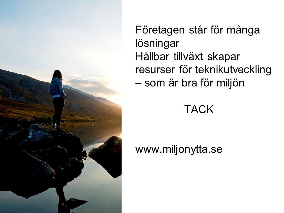 Företagen står för många lösningar Hållbar tillväxt skapar resurser för teknikutveckling – som är bra för miljön TACK www.miljonytta.se
