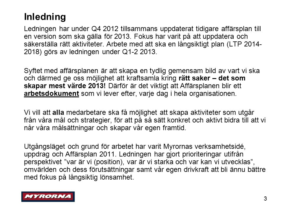 3 Inledning Ledningen har under Q4 2012 tillsammans uppdaterat tidigare affärsplan till en version som ska gälla för 2013.