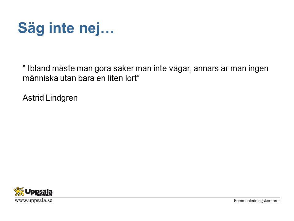 Säg inte nej… Ibland måste man göra saker man inte vågar, annars är man ingen människa utan bara en liten lort Astrid Lindgren