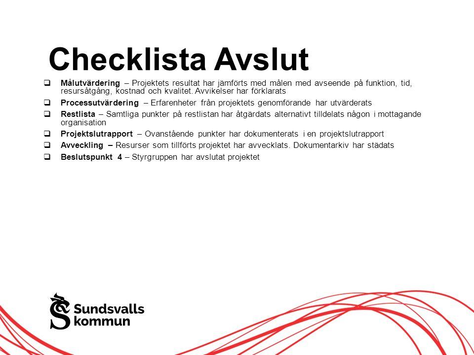 Allt innehåll innanför ramen Checklista Avslut  Målutvärdering – Projektets resultat har jämförts med målen med avseende på funktion, tid, resursåtgång, kostnad och kvalitet.