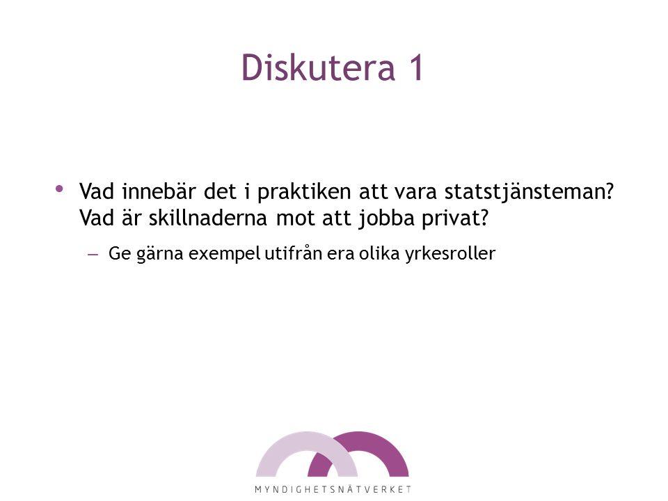 Diskutera 1 Vad innebär det i praktiken att vara statstjänsteman? Vad är skillnaderna mot att jobba privat? – Ge gärna exempel utifrån era olika yrkes