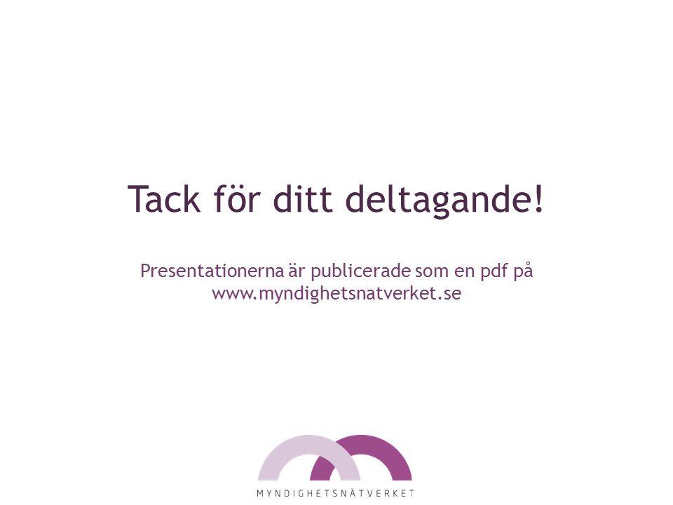 Tack för ditt deltagande! Presentationerna är publicerade som en pdf på www.myndighetsnatverket.se