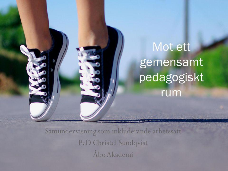 Samundervisning som inkluderande arbetssätt PeD Christel Sundqvist Åbo Akademi Mot ett gemensamt pedagogiskt rum