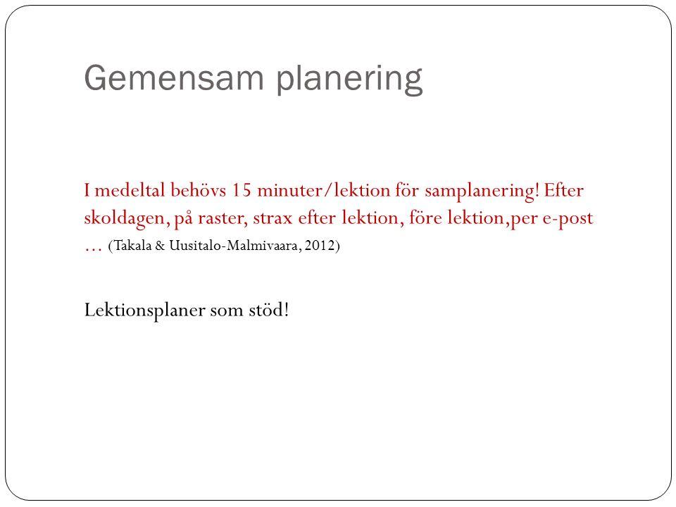 Gemensam planering I medeltal behövs 15 minuter/lektion för samplanering! Efter skoldagen, på raster, strax efter lektion, före lektion,per e-post...