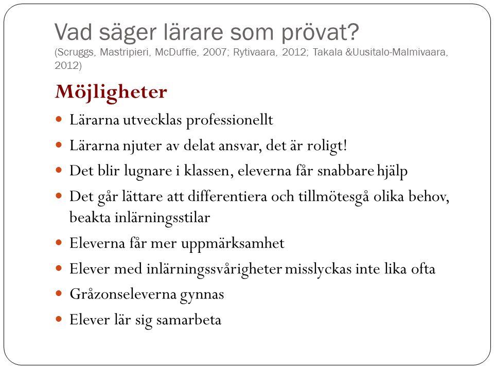 Vad säger lärare som prövat? (Scruggs, Mastripieri, McDuffie, 2007; Rytivaara, 2012; Takala &Uusitalo-Malmivaara, 2012) Möjligheter Lärarna utvecklas