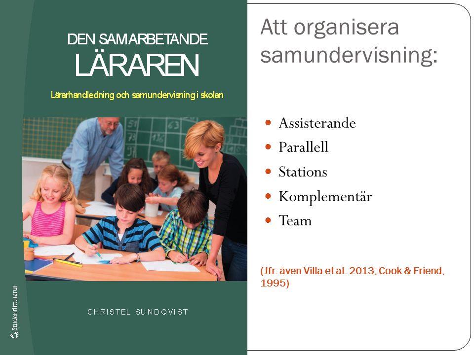 Att organisera samundervisning: (Jfr. även Villa et al. 2013; Cook & Friend, 1995) Assisterande Parallell Stations Komplementär Team