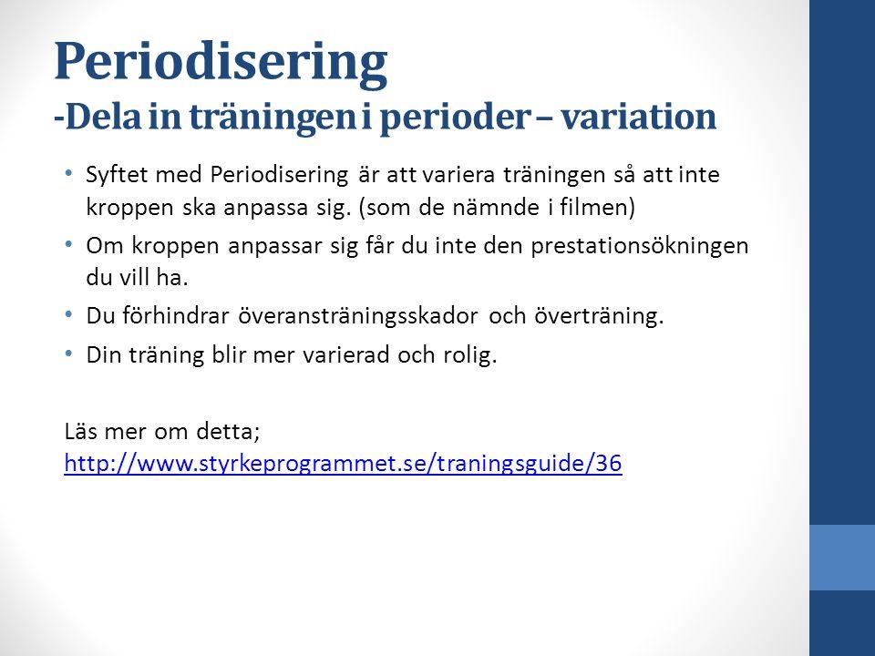 Periodisering -Dela in träningen i perioder – variation Syftet med Periodisering är att variera träningen så att inte kroppen ska anpassa sig.