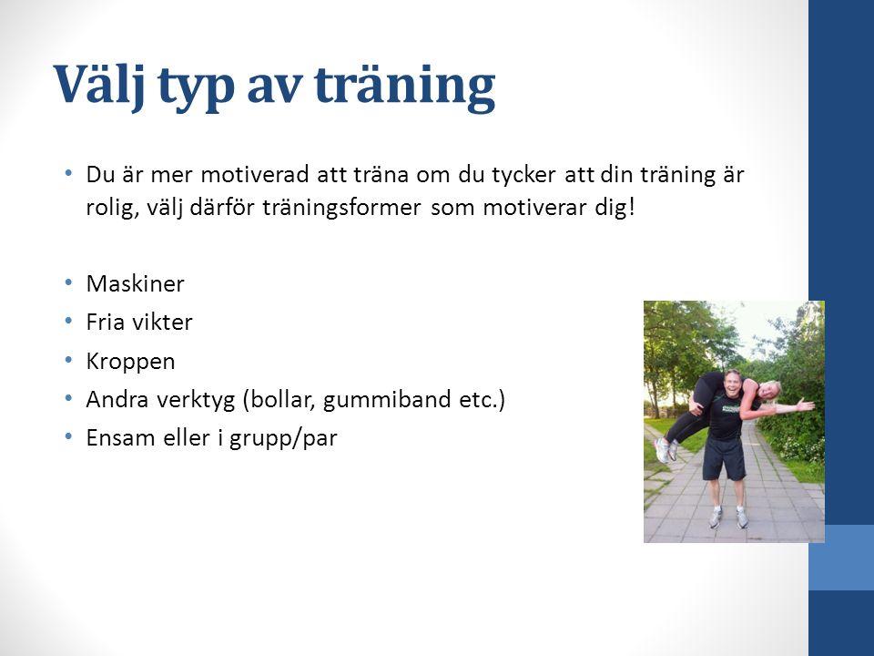 Välj typ av träning Du är mer motiverad att träna om du tycker att din träning är rolig, välj därför träningsformer som motiverar dig.