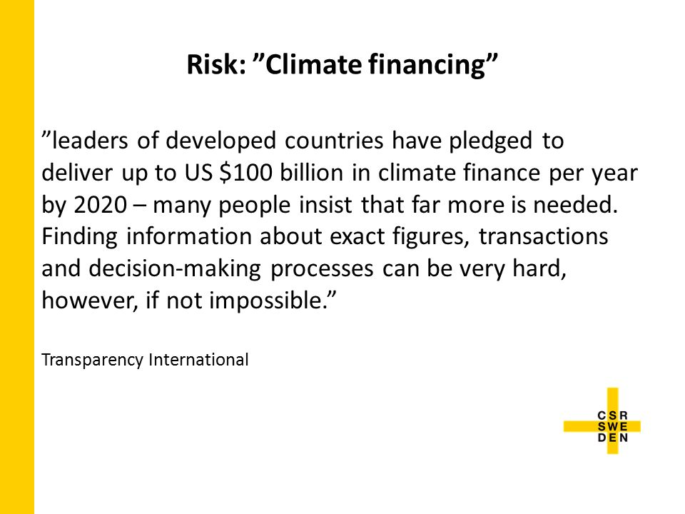 Risk: Climate financing leaders of developed countries have pledged to deliver up to US $100 billion in climate finance per year by 2020 – many people insist that far more is needed.