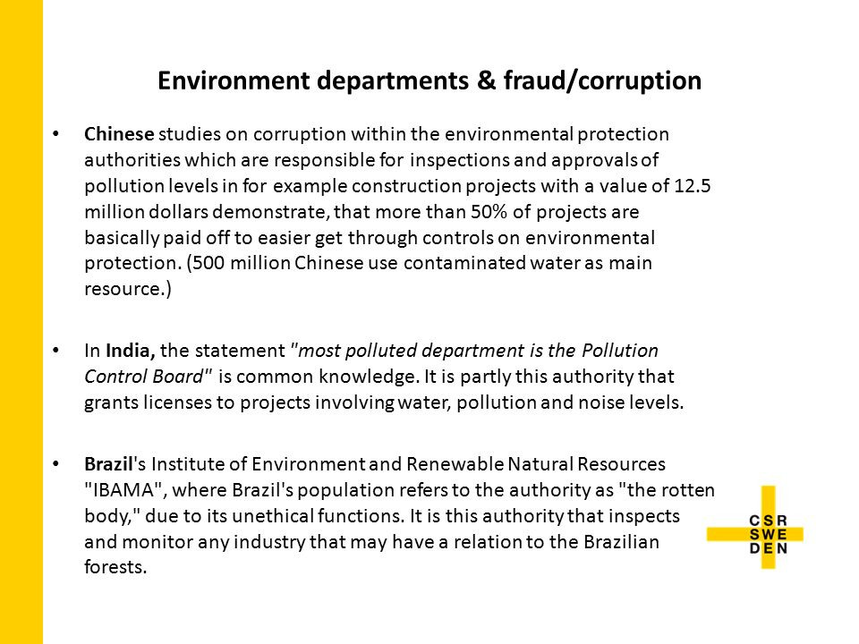 Environment departments & fraud/corruption Chinese studies on corruption within the environmental protection authorities which are responsible for inspections and approvals of pollution levels in for example construction projects with a value of 12.5 million dollars demonstrate, that more than 50% of projects are basically paid off to easier get through controls on environmental protection.