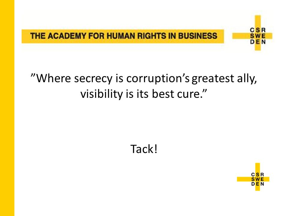 Where secrecy is corruption's greatest ally, visibility is its best cure. Tack!