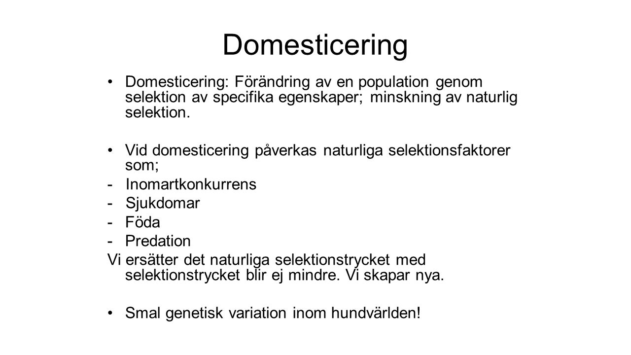 Domesticering Domesticering: Förändring av en population genom selektion av specifika egenskaper; minskning av naturlig selektion.