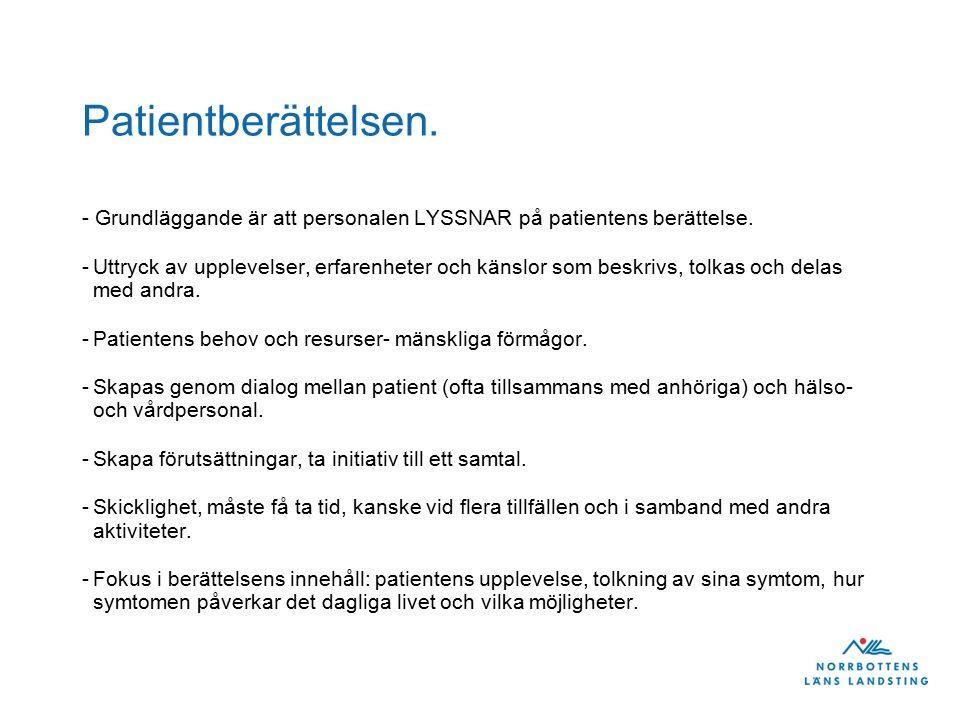 Patientberättelsen. - Grundläggande är att personalen LYSSNAR på patientens berättelse.