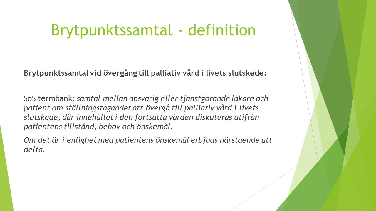 Brytpunktssamtal - definition Brytpunktssamtal vid övergång till palliativ vård i livets slutskede: SoS termbank: samtal mellan ansvarig eller tjänstg