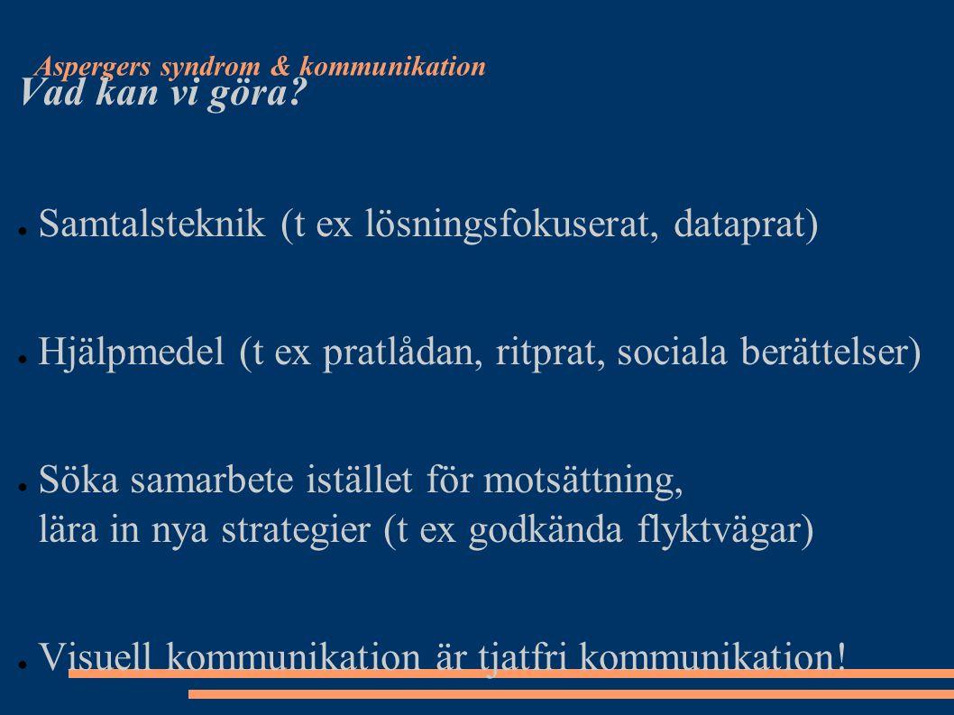 Aspergers syndrom & kommunikation Vad kan vi göra? ● Samtalsteknik (t ex lösningsfokuserat, dataprat) ● Hjälpmedel (t ex pratlådan, ritprat, sociala b