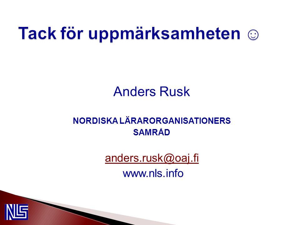 Anders Rusk NORDISKA LÄRARORGANISATIONERS SAMRÅD anders.rusk@oaj.fi www.nls.info