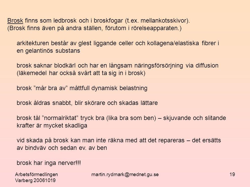 Arbetsförmedlingen Varberg 20061019 martin.rydmark@mednet.gu.se19 Brosk finns som ledbrosk och i broskfogar (t.ex.