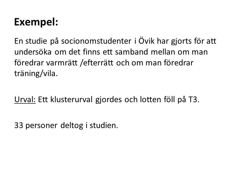 Exempel: En studie på socionomstudenter i Övik har gjorts för att undersöka om det finns ett samband mellan om man föredrar varmrätt /efterrätt och om man föredrar träning/vila.