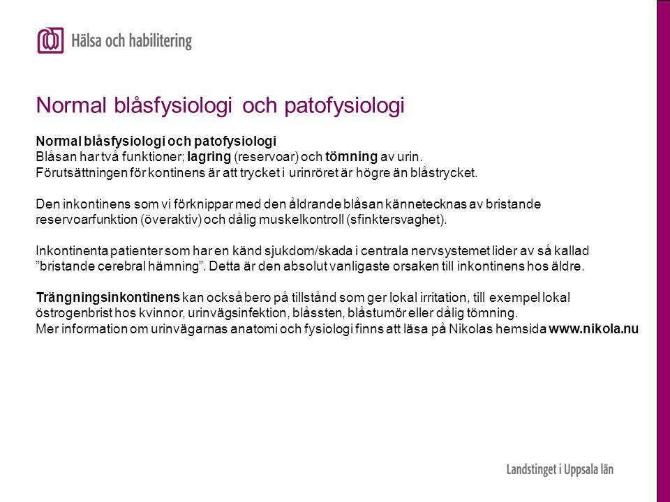 Normal blåsfysiologi och patofysiologi Blåsan har två funktioner; lagring (reservoar) och tömning av urin. Förutsättningen för kontinens är att trycke