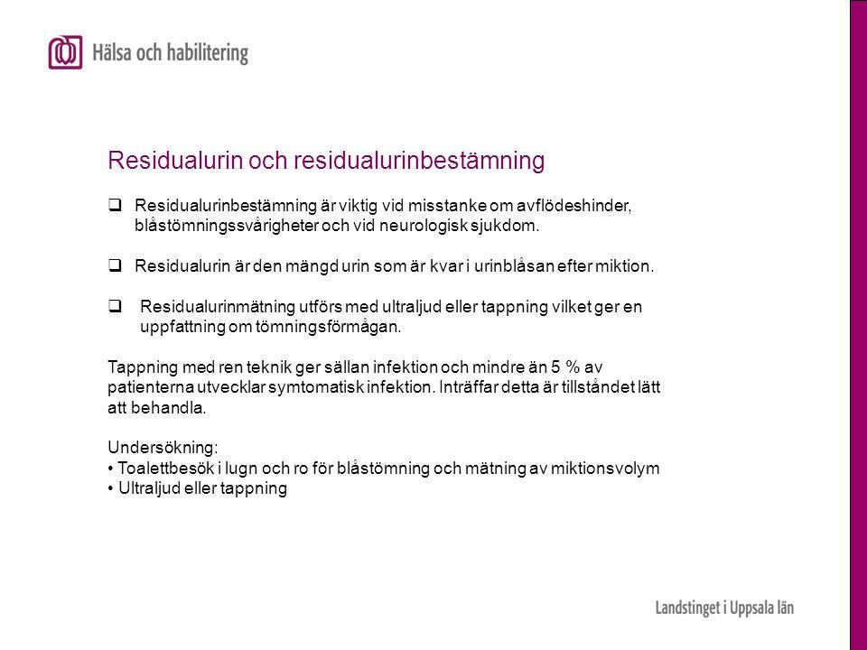 Residualurin och residualurinbestämning  Residualurinbestämning är viktig vid misstanke om avflödeshinder, blåstömningssvårigheter och vid neurologis