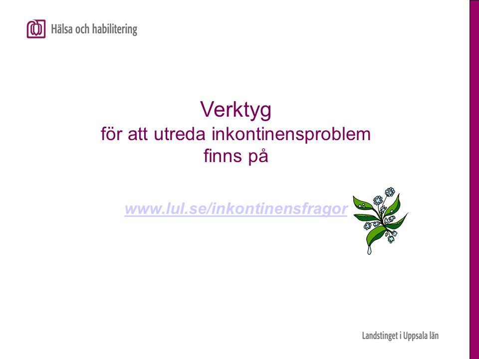 Verktyg för att utreda inkontinensproblem finns på www.lul.se/inkontinensfragor www.lul.se/inkontinensfragor