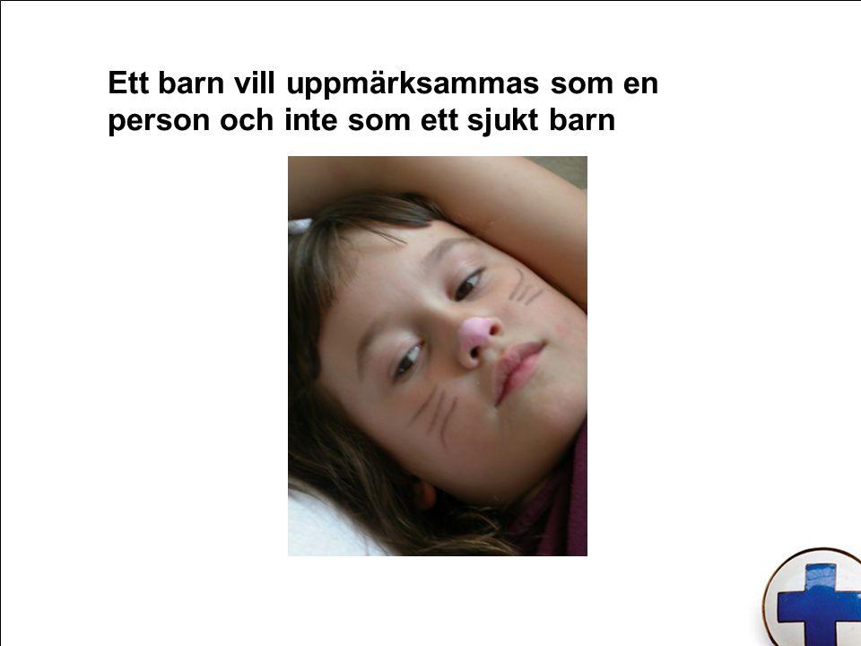 Ett barn vill uppmärksammas som en person och inte som ett sjukt barn