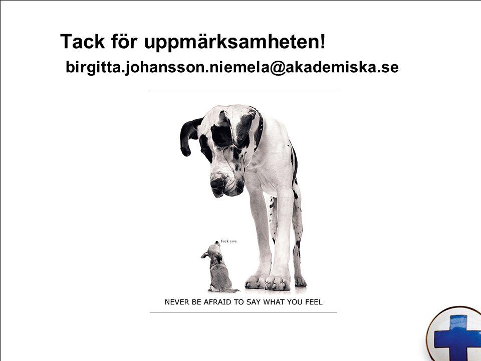 Tack för uppmärksamheten! birgitta.johansson.niemela@akademiska.se