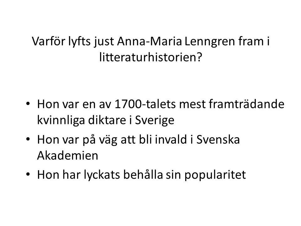 Varför lyfts just Anna-Maria Lenngren fram i litteraturhistorien? Hon var en av 1700-talets mest framträdande kvinnliga diktare i Sverige Hon var på v