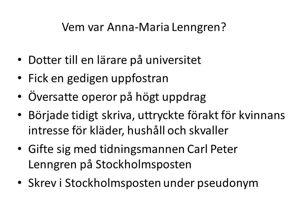 Vem var Anna-Maria Lenngren? Dotter till en lärare på universitet Fick en gedigen uppfostran Översatte operor på högt uppdrag Började tidigt skriva, u