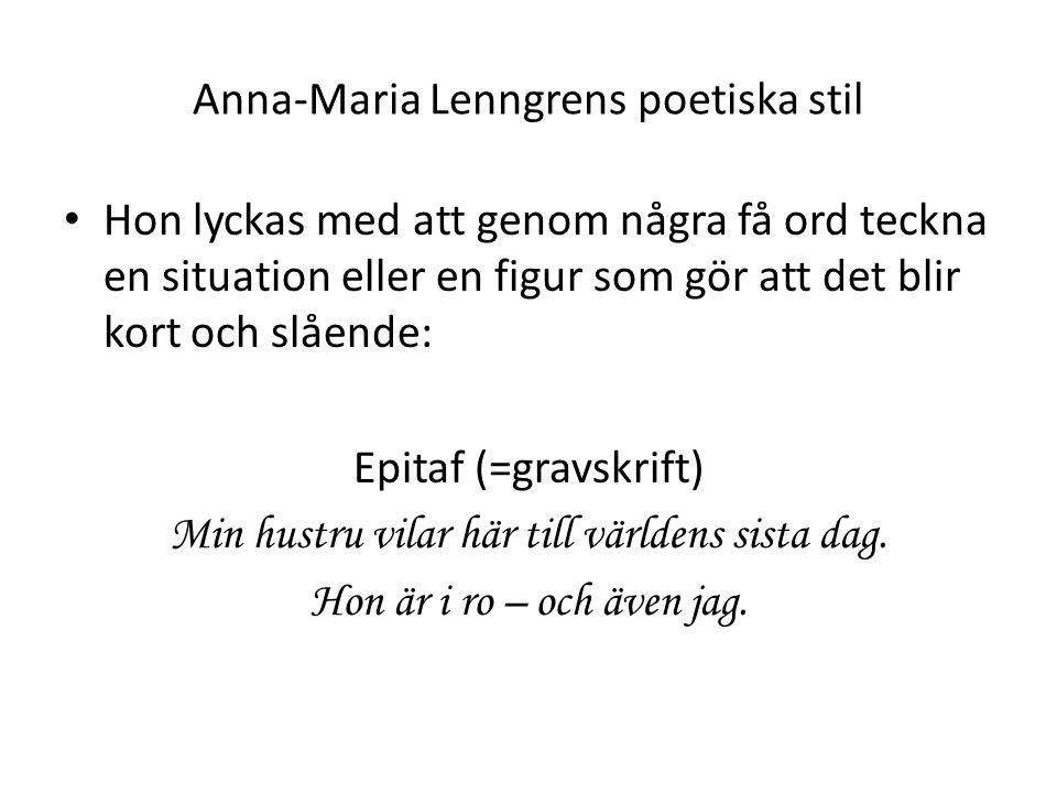 Anna-Maria Lenngrens poetiska stil Hon lyckas med att genom några få ord teckna en situation eller en figur som gör att det blir kort och slående: Epi