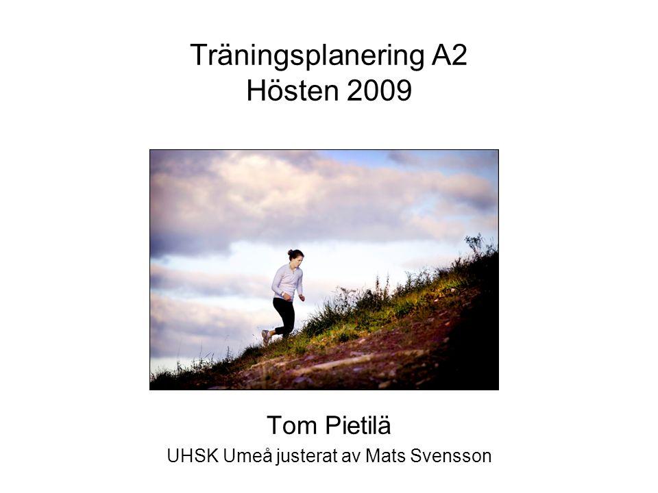 Träningsplanering A2 Hösten 2009 Tom Pietilä UHSK Umeå justerat av Mats Svensson