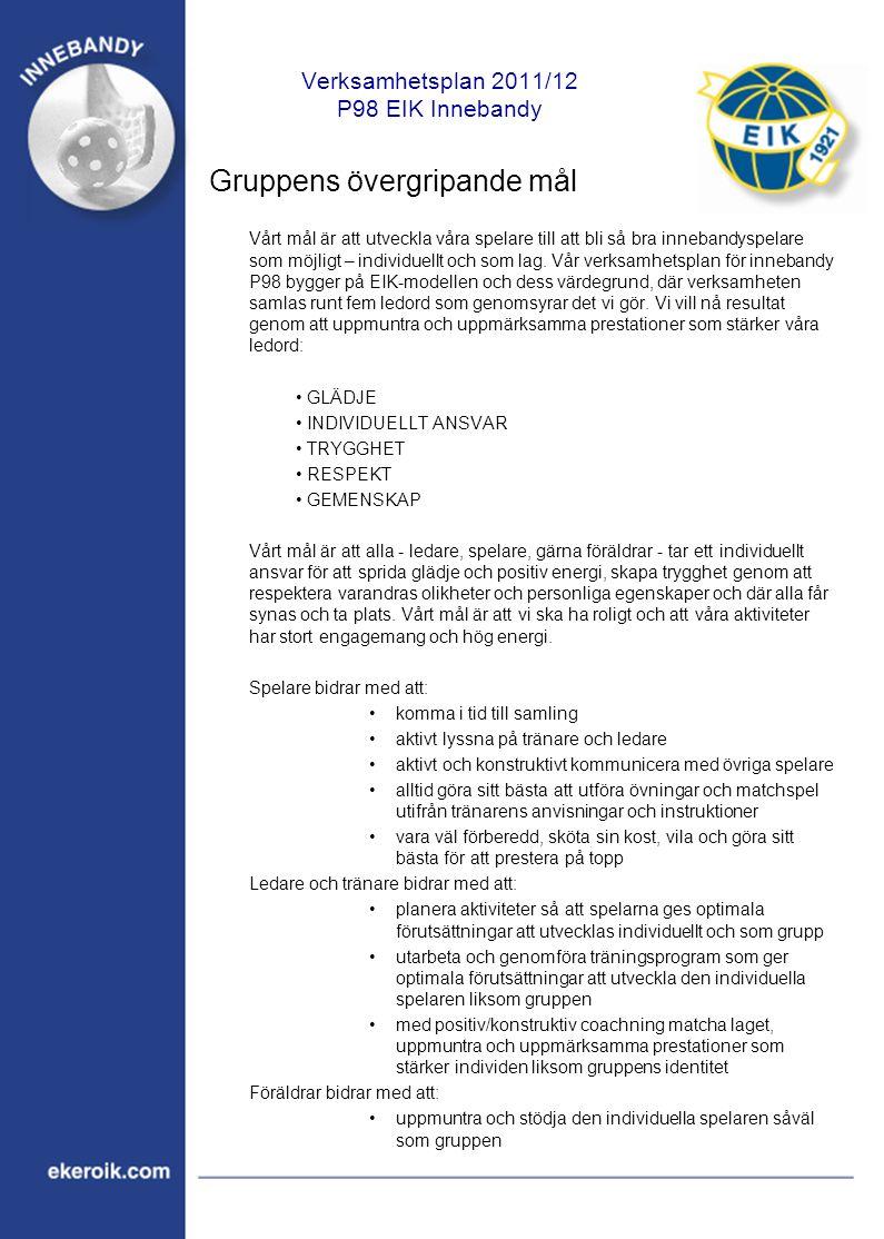 Verksamhetsplan 2011/12 P98 EIK Innebandy Gruppens övergripande mål Vårt mål är att utveckla våra spelare till att bli så bra innebandyspelare som möj