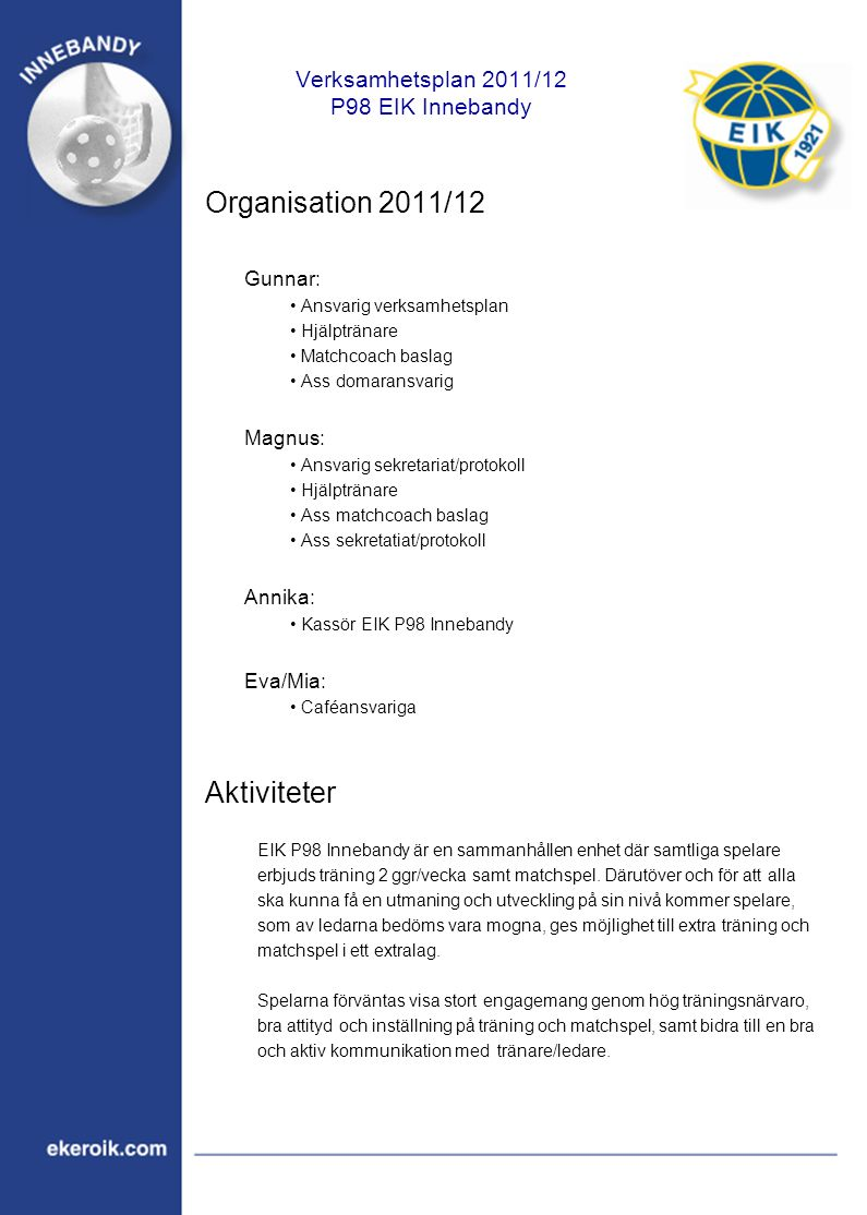 Verksamhetsplan 2011/12 P98 EIK Innebandy Träning Normalveckan har vi träning måndag och torsdag (basaktivitet för alla) samt fredag (extraträning för extralag).