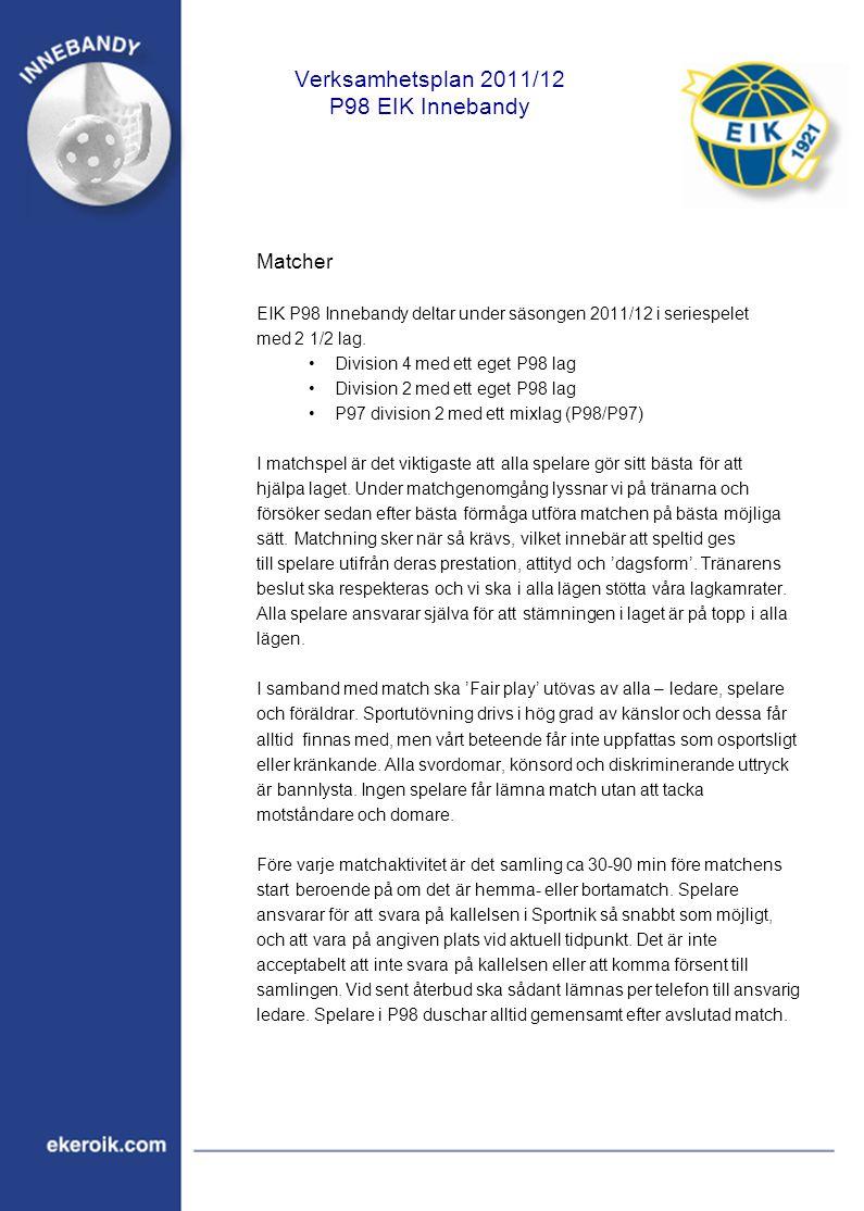 Verksamhetsplan 2011/12 P98 EIK Innebandy Laguttagning i samband med Match- och Cupspel Laguttagning generellt – Alla spelare i P98 Innebandy som tränar regelbundet kommer att erbjudas matchspel varje vecka (som huvudprincip).