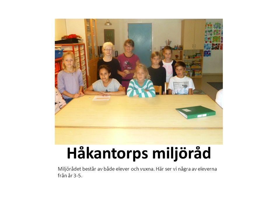 Håkantorps miljöråd Miljörådet består av både elever och vuxna.