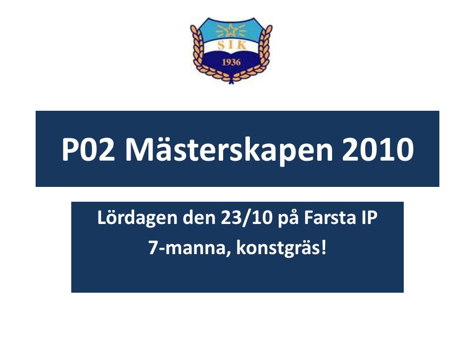 P02 Mästerskapen 2010 Lördagen den 23/10 på Farsta IP 7-manna, konstgräs!