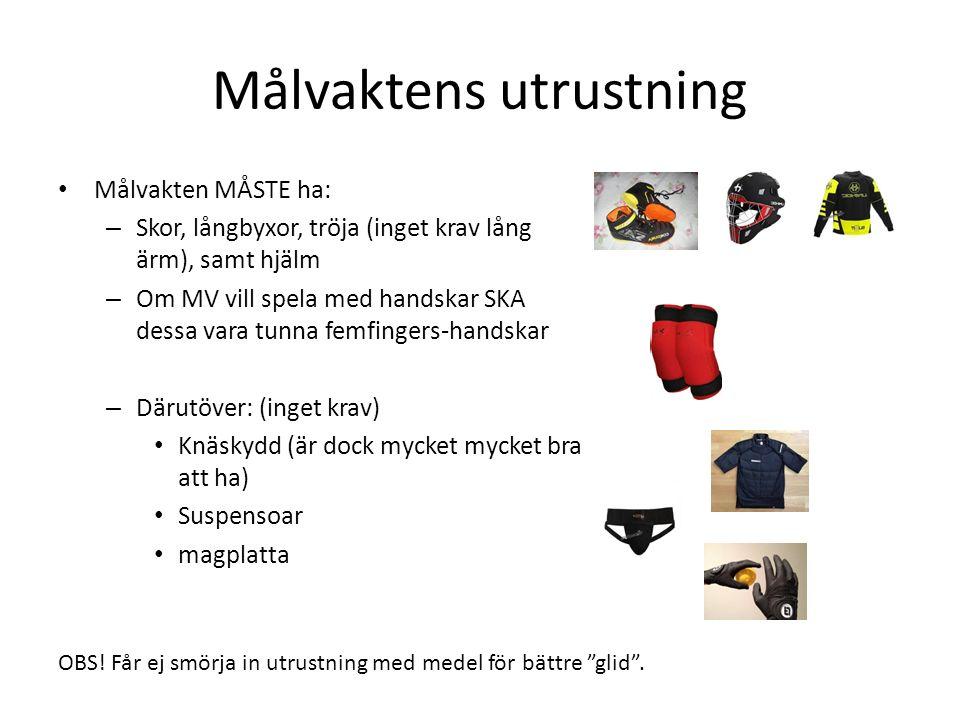 Målvaktens utrustning Målvakten MÅSTE ha: – Skor, långbyxor, tröja (inget krav lång ärm), samt hjälm – Om MV vill spela med handskar SKA dessa vara tu