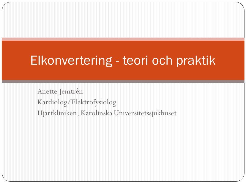 Anette Jemtrén Kardiolog/Elektrofysiolog Hjärtkliniken, Karolinska Universitetssjukhuset Elkonvertering - teori och praktik