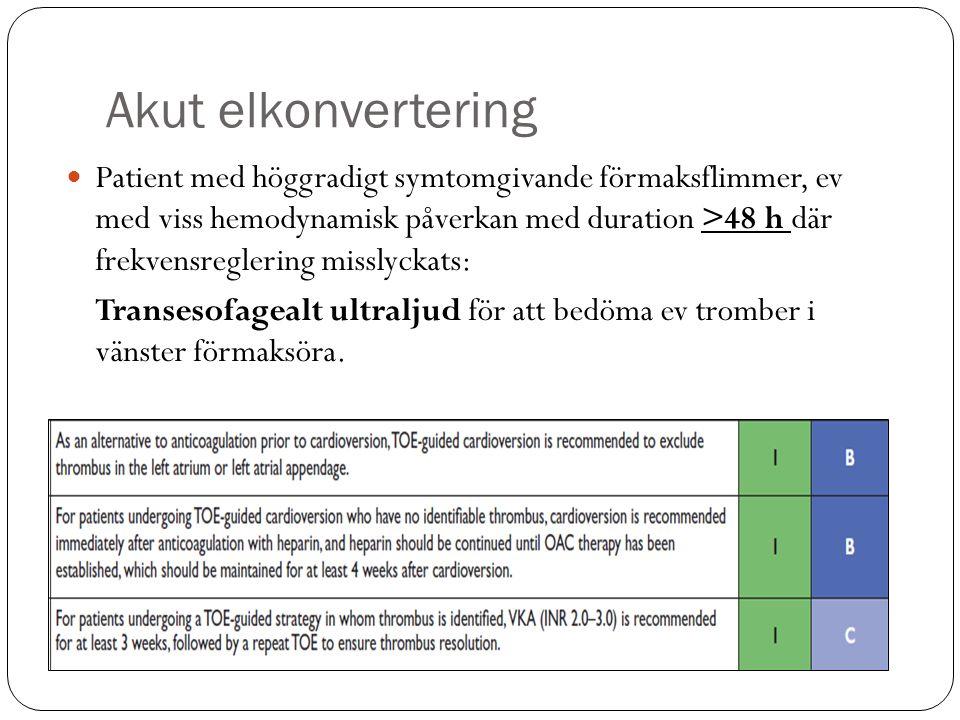 Akut elkonvertering Patient med höggradigt symtomgivande förmaksflimmer, ev med viss hemodynamisk påverkan med duration >48 h där frekvensreglering misslyckats: Transesofagealt ultraljud för att bedöma ev tromber i vänster förmaksöra.