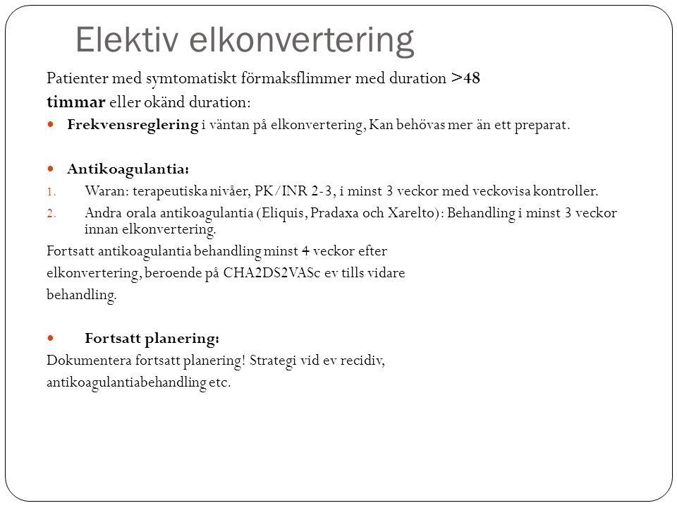 Elektiv elkonvertering Patienter med symtomatiskt förmaksflimmer med duration >48 timmar eller okänd duration: Frekvensreglering i väntan på elkonvertering, Kan behövas mer än ett preparat.