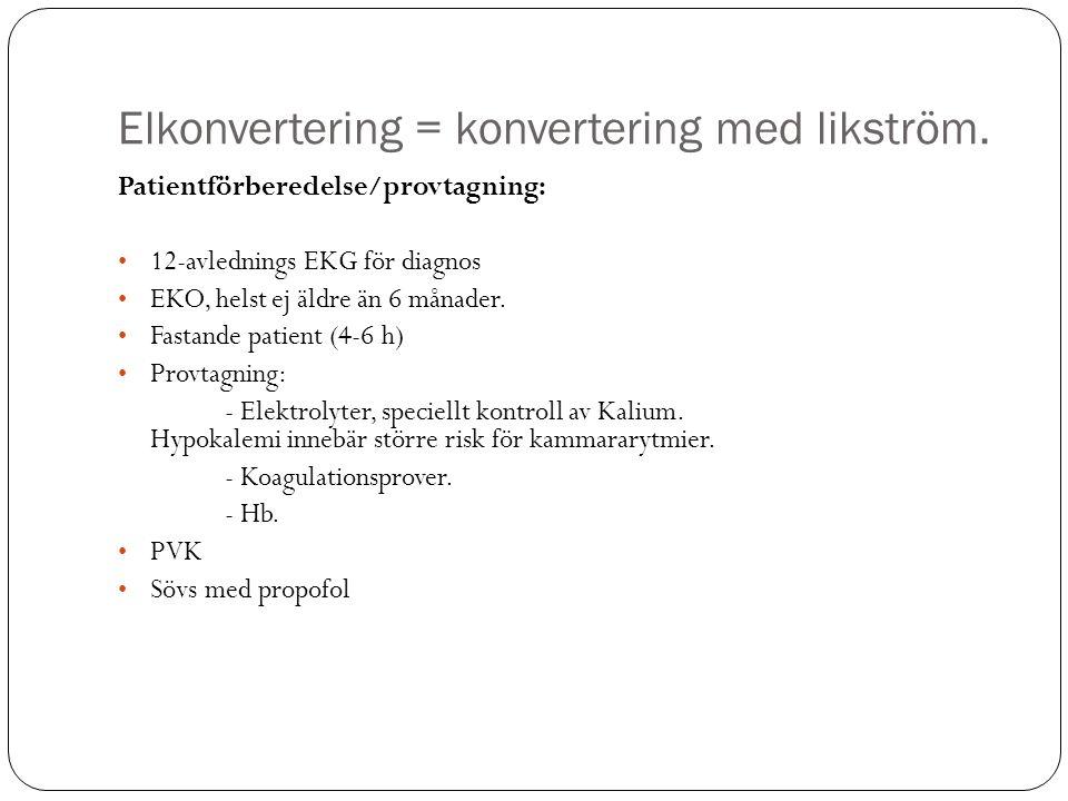 Elkonvertering = konvertering med likström. Patientförberedelse/provtagning: 12-avlednings EKG för diagnos EKO, helst ej äldre än 6 månader. Fastande