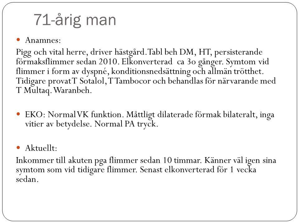 71-årig man Anamnes: Pigg och vital herre, driver hästgård.Tabl beh DM, HT, persisterande förmaksflimmer sedan 2010.