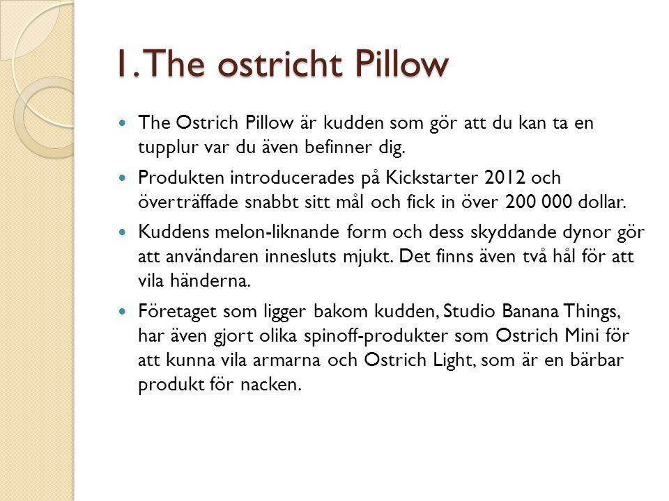 1. The ostricht Pillow The Ostrich Pillow är kudden som gör att du kan ta en tupplur var du även befinner dig. Produkten introducerades på Kickstarter