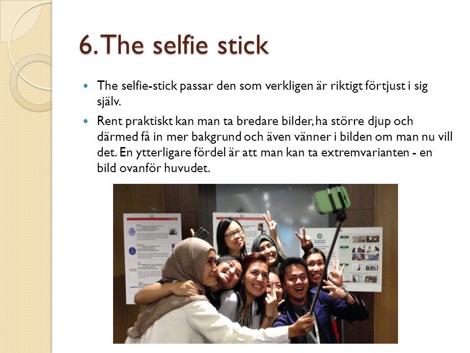 6. The selfie stick The selfie-stick passar den som verkligen är riktigt förtjust i sig själv.